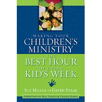 Making Your Children's Ministry the Best Hour of Every Kid's Week, Sue Miller, David Staal
