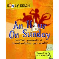 An Hour on Sunday: Creating Moments of Transformation and Wonder, Nancy Beach