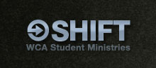 Shift - WCA Student Ministries